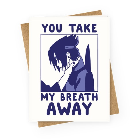 You Take My Breath Away - Choking Sasuke Meme Greeting Card