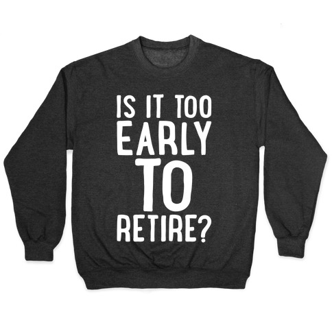 Is It Too Early To Retire White Print Pullover