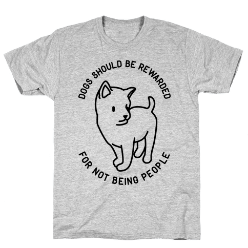 Dogs Should Be Rewarded Mens T-Shirt