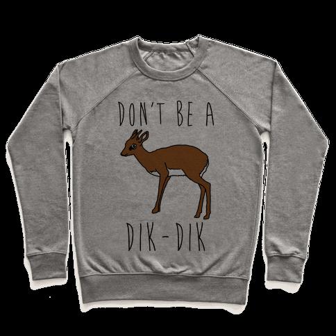 Don't Be A Dik-Dik Pullover