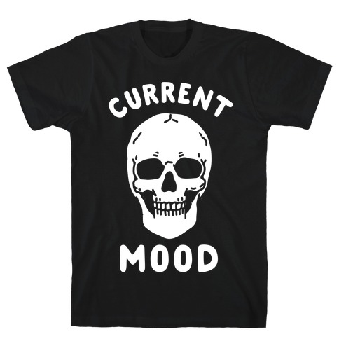 Current Mood: Dead T-Shirt