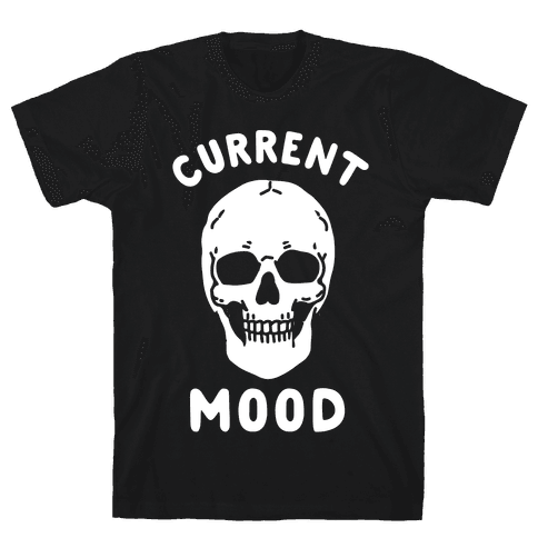 Current Mood: Dead Mens/Unisex T-Shirt