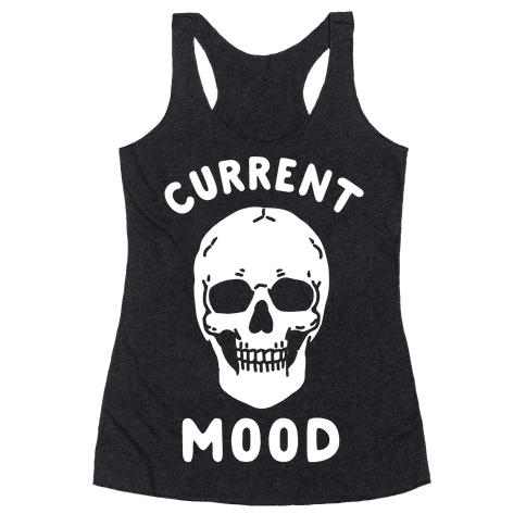 Current Mood: Dead Racerback Tank Top