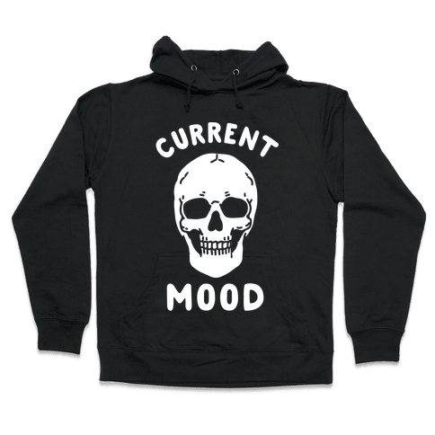 Current Mood: Dead Hooded Sweatshirt