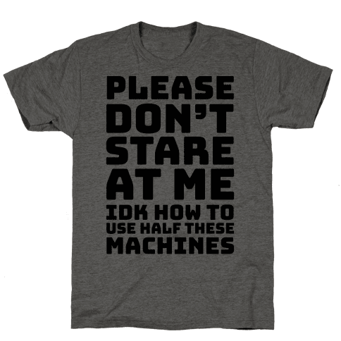 Please Don't Stare At Me At The Gym Mens/Unisex T-Shirt