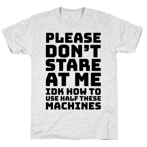 Please Don't Stare At Me At The Gym T-Shirt