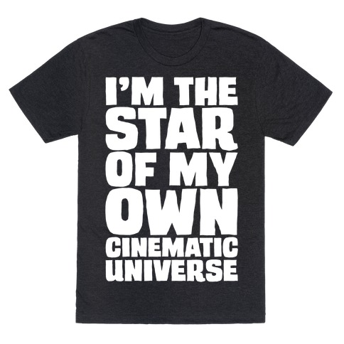 I'm The Star of My Own Cinematic Universe White Print T-Shirt