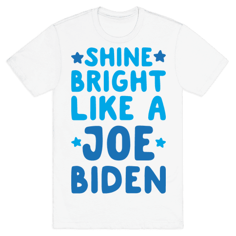 Shine Bright Like A Joe Biden Mens T-Shirt