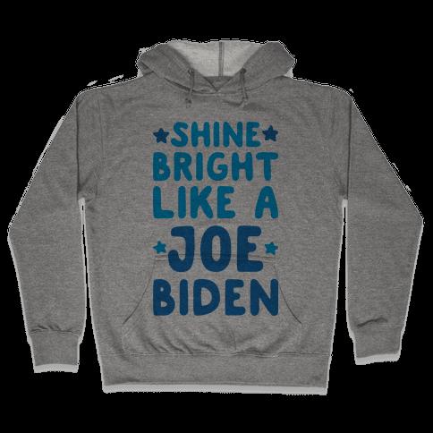 Shine Bright Like A Joe Biden Hooded Sweatshirt