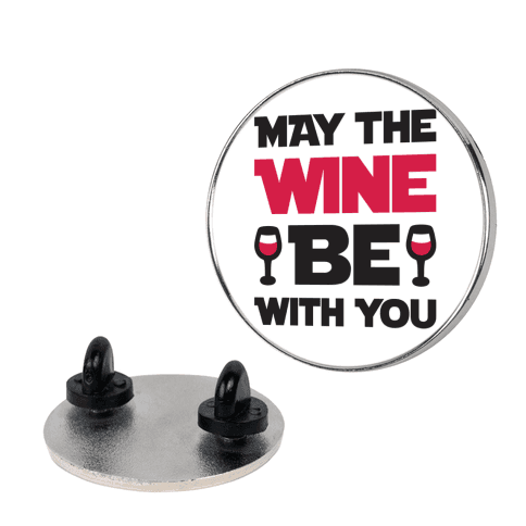 May The Wine Be With You Pin