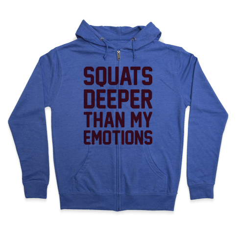 Squats Deeper Than My Emotions Zip Hoodie