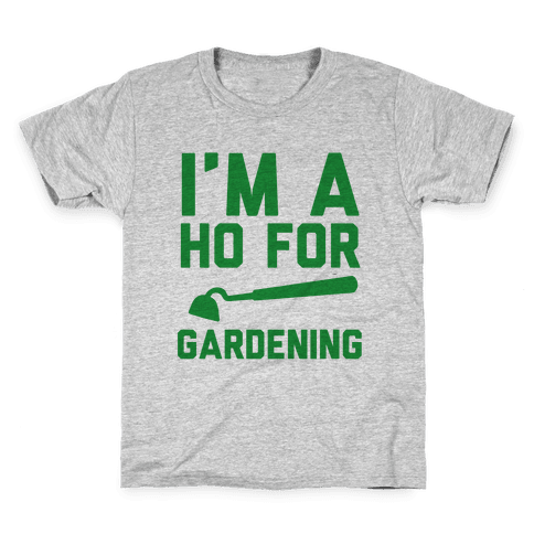 I'm a Ho for Gardening Kids T-Shirt