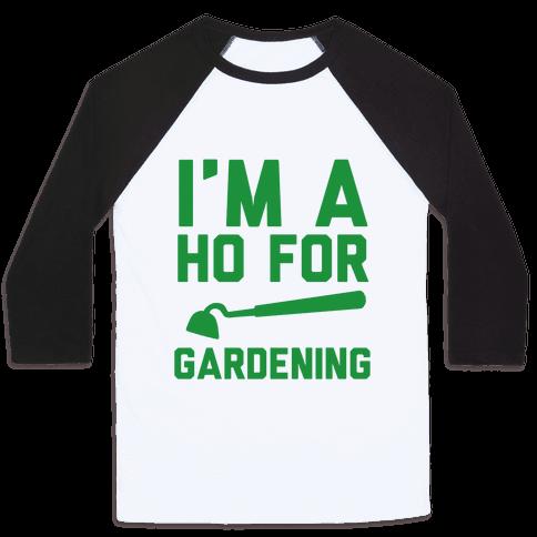 I'm a Ho for Gardening Baseball Tee