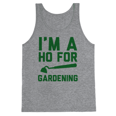I'm a Ho for Gardening Tank Top