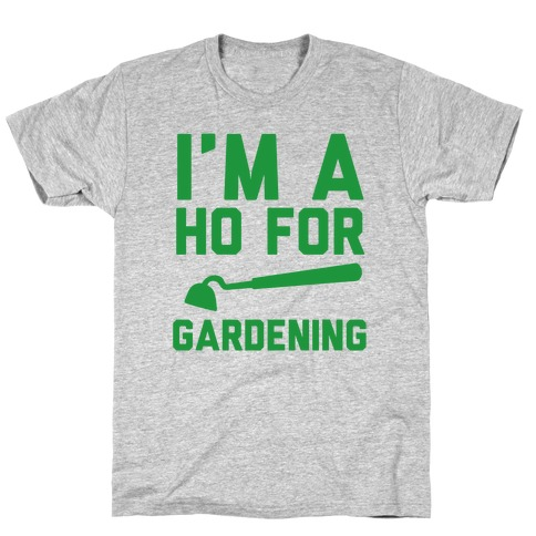I'm a Ho for Gardening T-Shirt