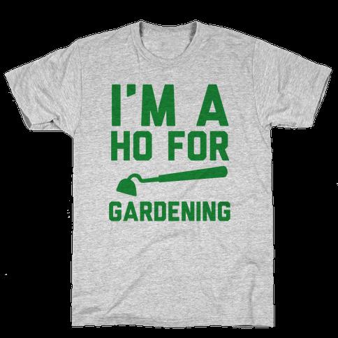 I'm a Ho for Gardening Mens T-Shirt