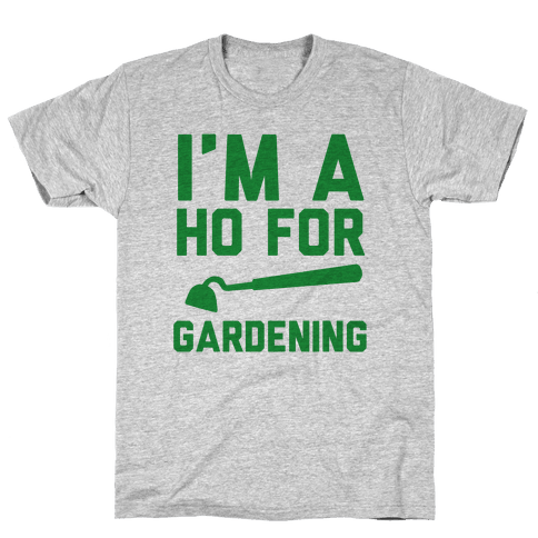 I'm a Ho for Gardening Mens T-Shirt