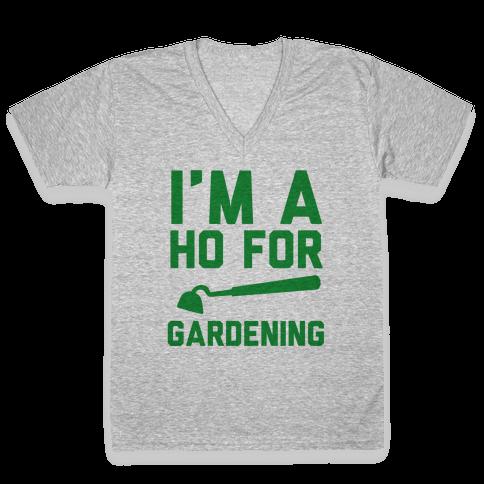 I'm a Ho for Gardening V-Neck Tee Shirt