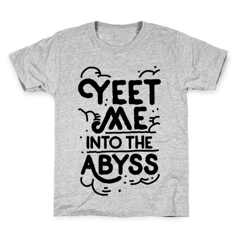 Yeet Me into the Abyss Kids T-Shirt