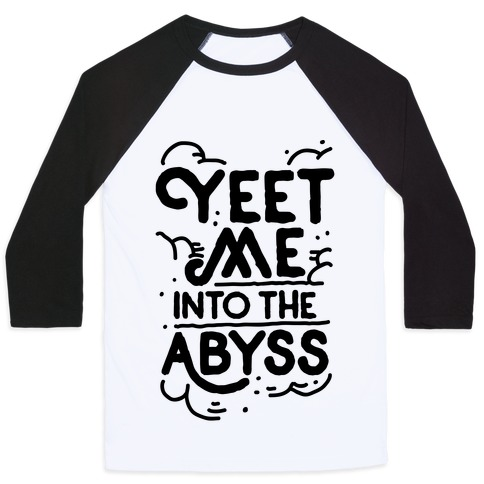 Yeet Me into the Abyss Baseball Tee