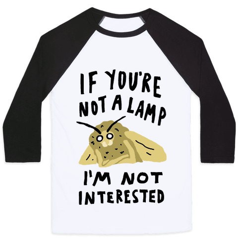 If You're Not A Lamp Im Not Interested Baseball Tee