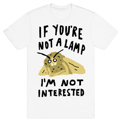 If You're Not A Lamp Im Not Interested Mens T-Shirt