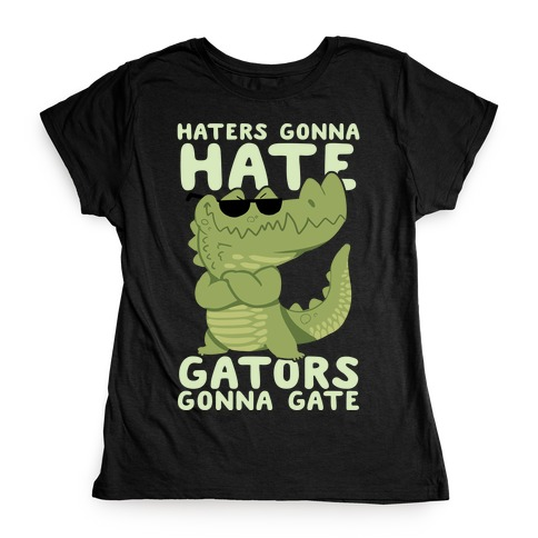Haters Gonna Hate, Gators Gonna Gate Womens T-Shirt