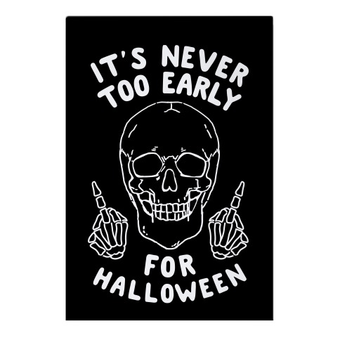 It's Never Too Early For Halloween Garden Flag