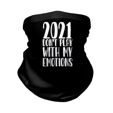 2021 Don't Play With My Emotions Neck Gaiter
