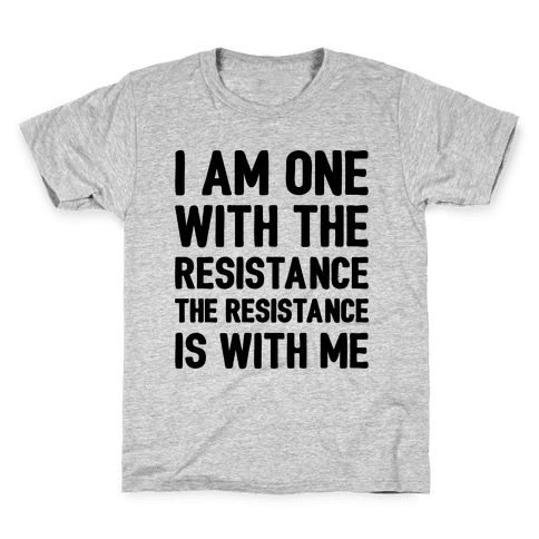 I Am One With The Resistance The Resistance Is With Me Parody  Kids T-Shirt