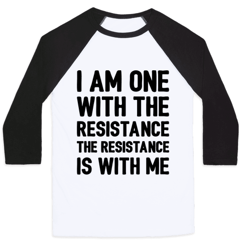 I Am One With The Resistance The Resistance Is With Me Parody  Baseball Tee