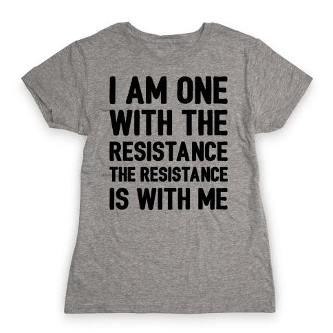 I Am One With The Resistance The Resistance Is With Me Parody  Womens T-Shirt