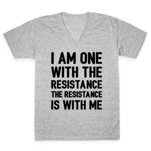 I Am One With The Resistance The Resistance Is With Me Parody  V-Neck Tee Shirt
