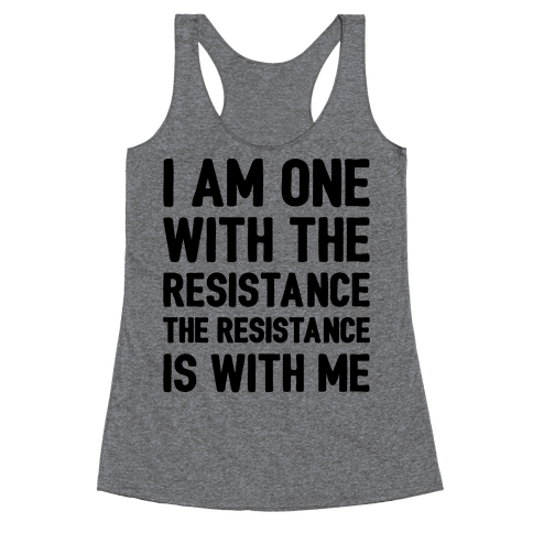 I Am One With The Resistance The Resistance Is With Me Parody  Racerback Tank Top