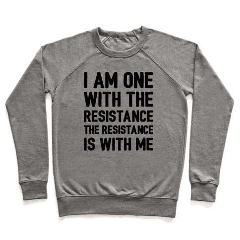 I Am One With The Resistance The Resistance Is With Me Parody  Pullover