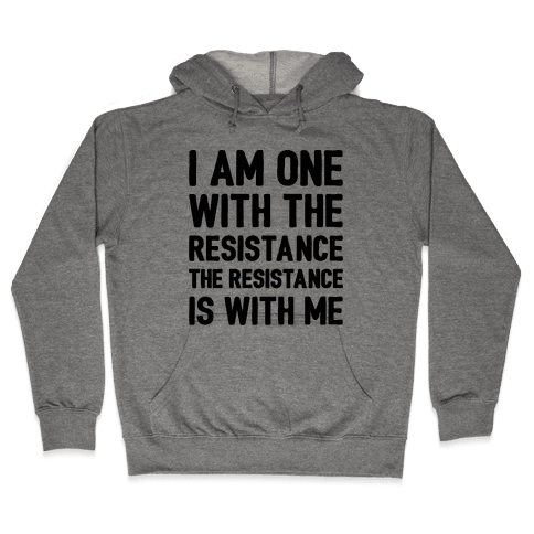 I Am One With The Resistance The Resistance Is With Me Parody  Hooded Sweatshirt