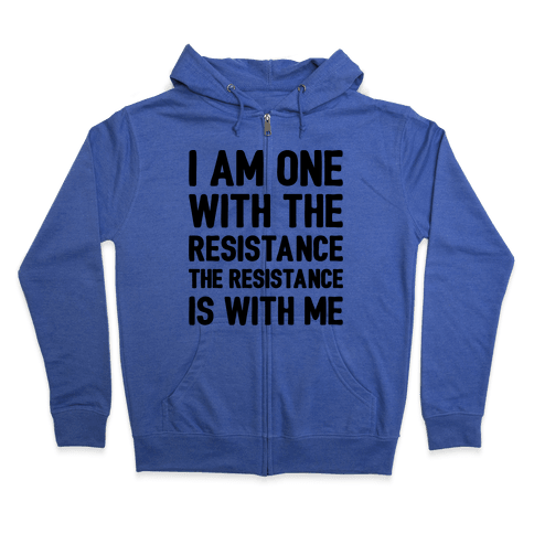 I Am One With The Resistance The Resistance Is With Me Parody  Zip Hoodie