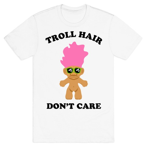 Troll Hair, Don't Care T-Shirt