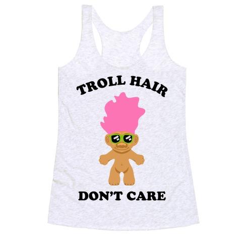 Troll Hair, Don't Care Racerback Tank Top