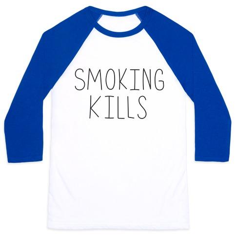 Smoking Kills Baseball Tee