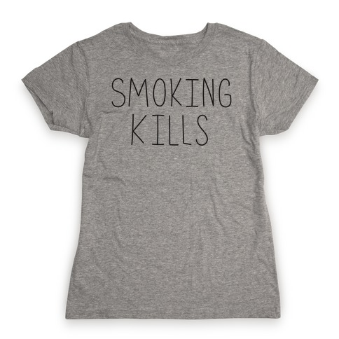 Smoking Kills Womens T-Shirt