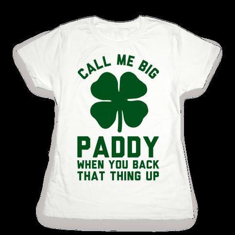 Call Me Big Paddy Womens T-Shirt