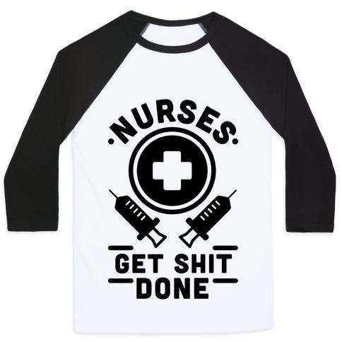 Nurses Get Shit Done Baseball Tee