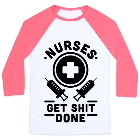 Nurses Get Shit Done Baseball Tee
