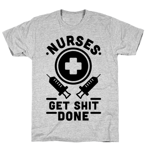Nurses Get Shit Done Mens T-Shirt