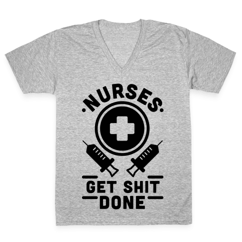 Nurses Get Shit Done V-Neck Tee Shirt