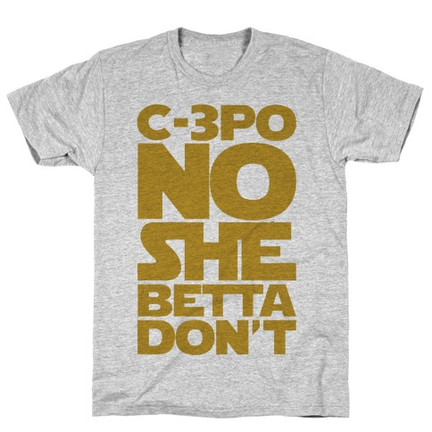 C-3PO No She Betta Don't Parody T-Shirt