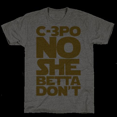 C-3PO No She Betta Don't Parody  Mens T-Shirt