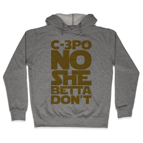 C-3PO No She Betta Don't Parody  Hooded Sweatshirt