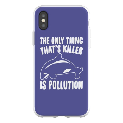 The Only Thing That's Killer Is Pollution Phone Flexi-Case